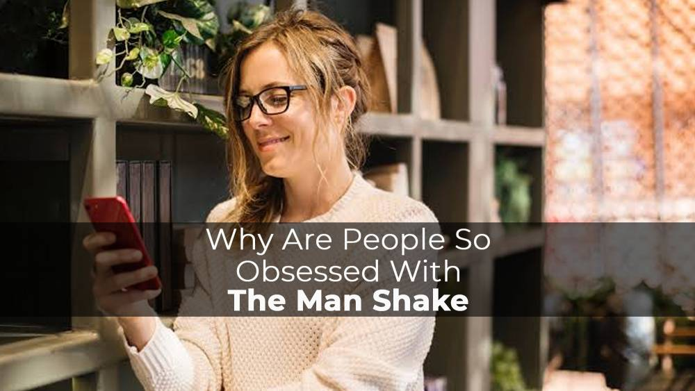 Why Are People So Obsessed With The Man Shake