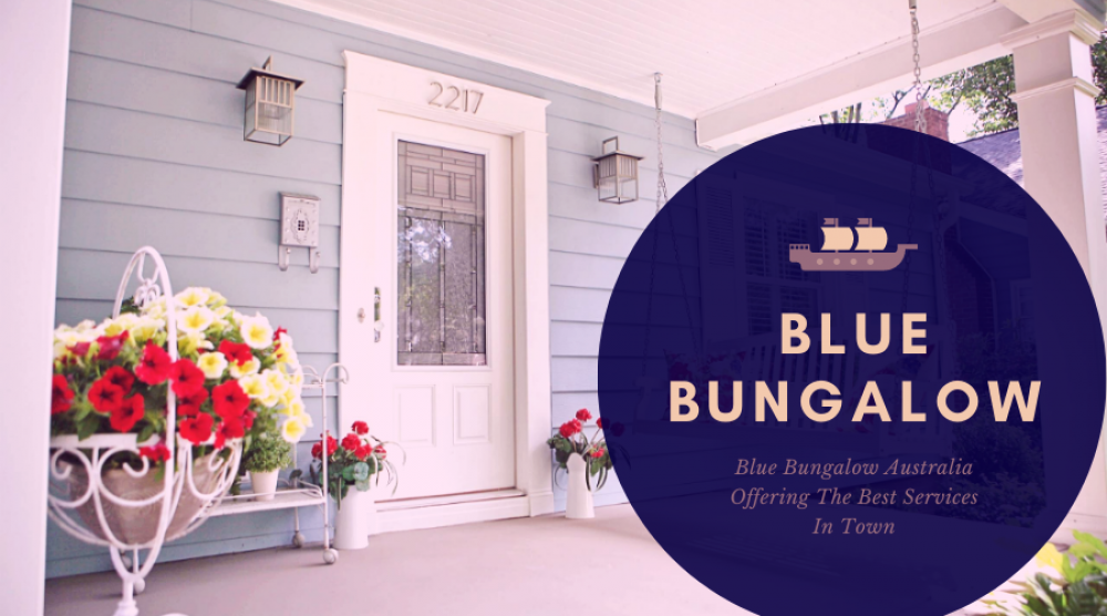 Blue Bungalow Australia Offering The Best Services In Town