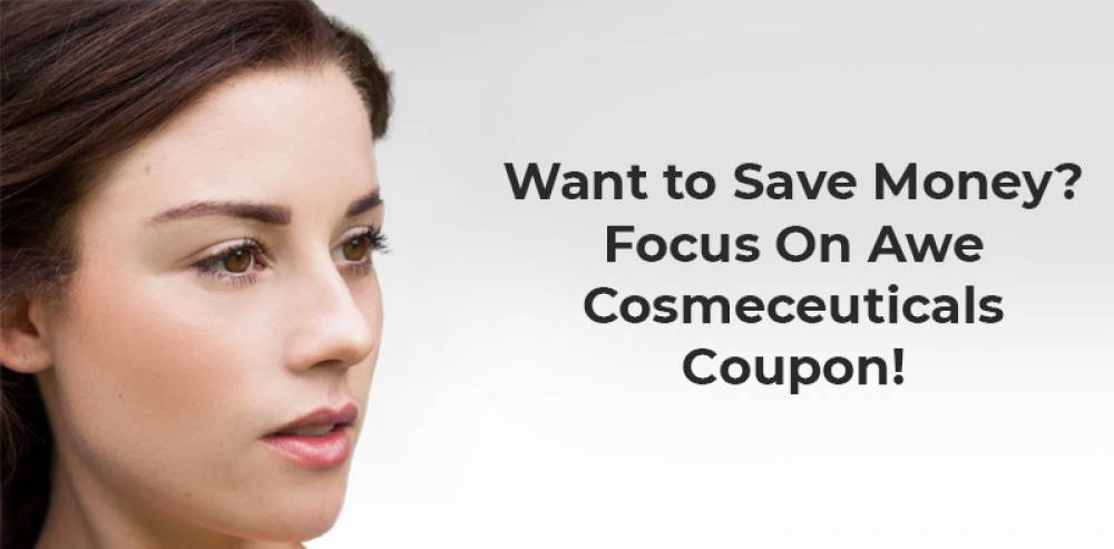 Want to Save Money? Focus On Awe Cosmeceuticals Coupon