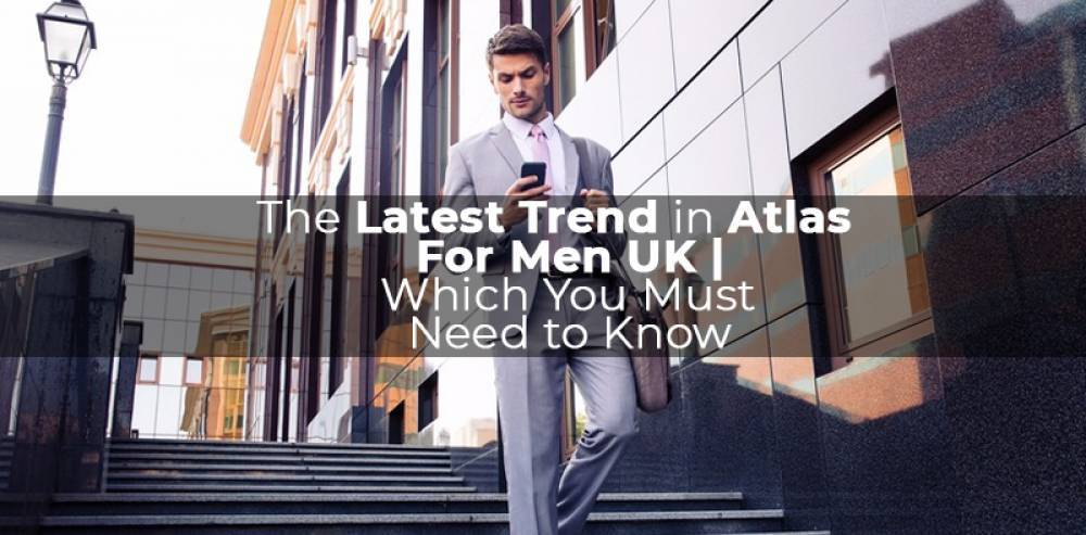 The Latest Trend in Atlas for Men Uk | Which You Must Need to know