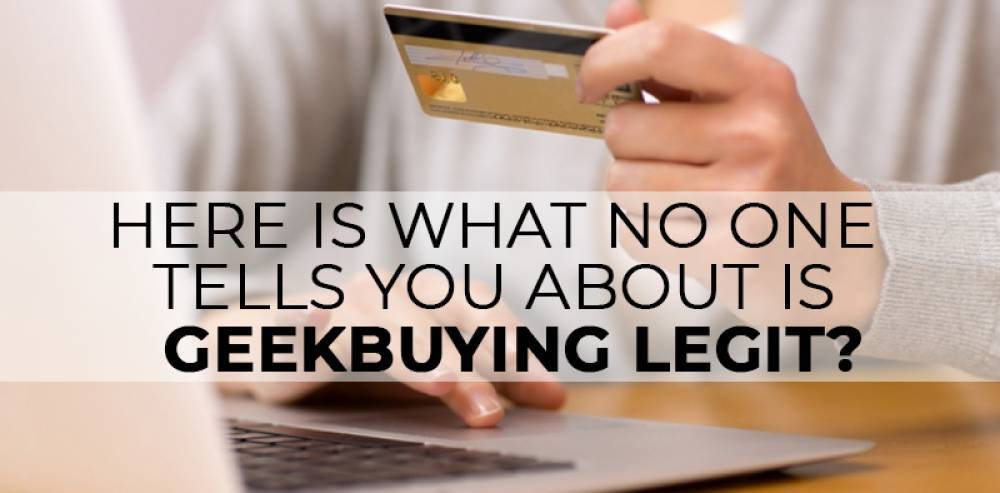 Here Is What No One Tells You About Is Geekbuying Legit?