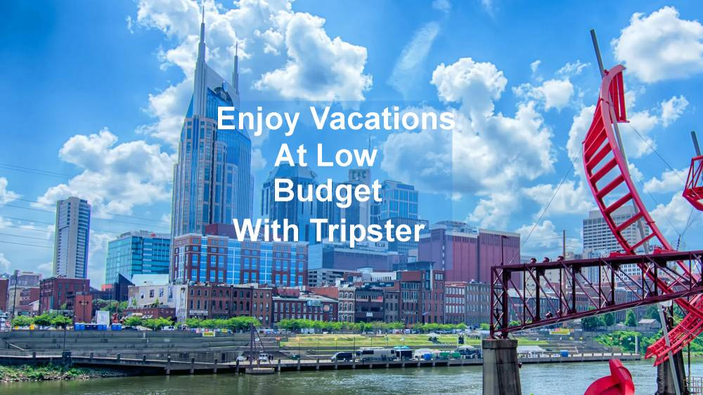Enjoy Vacations At Low Budget With Tripster