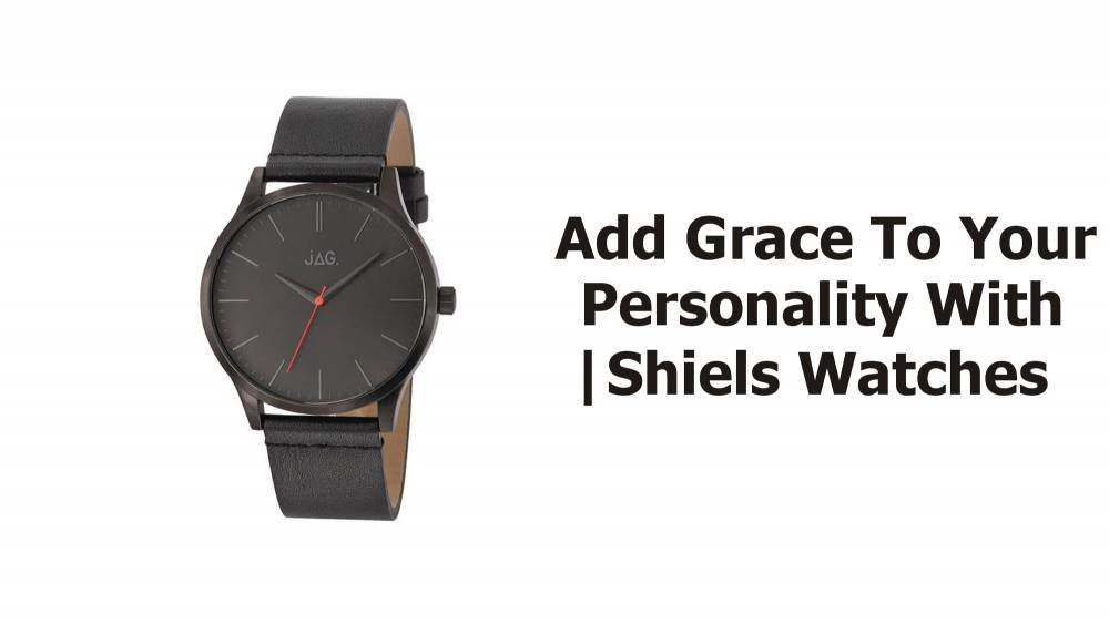 Add Grace To Your Personality With Shiels Watches