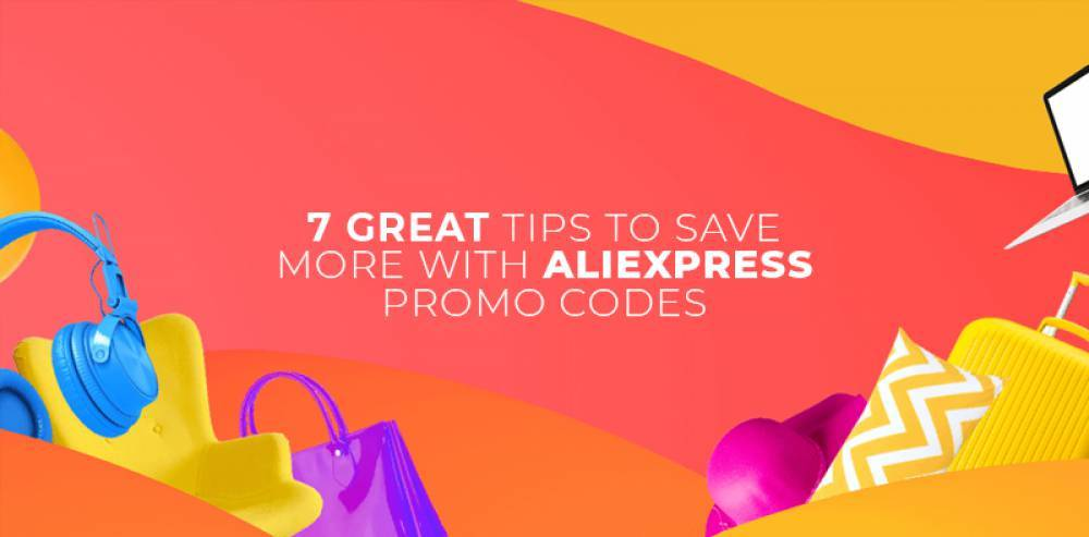 7 Great Tips To Save More With Ali Express Promo Codes