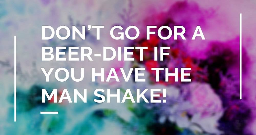 Don't Go for a Beer-Diet If You Have The Man Shake!
