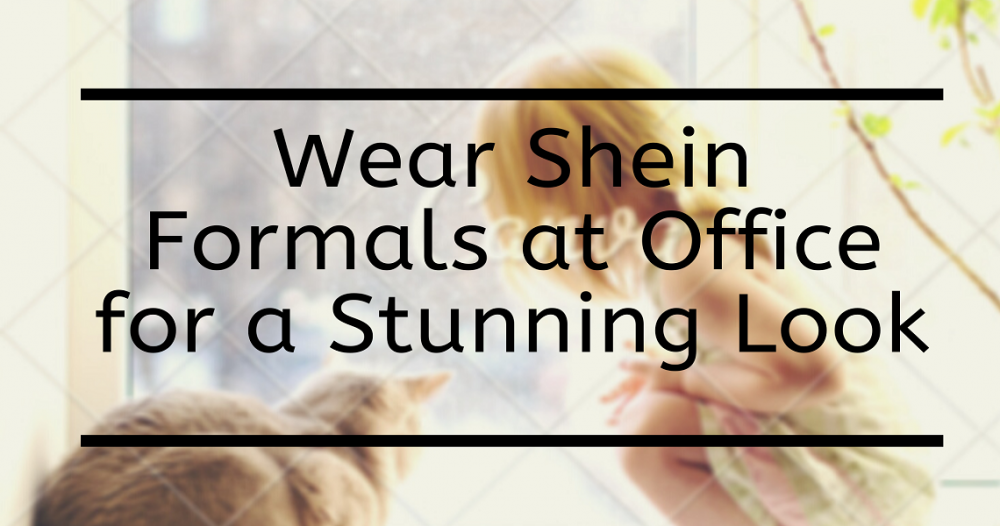 Wear Shein Formals at Office for a Stunning Look