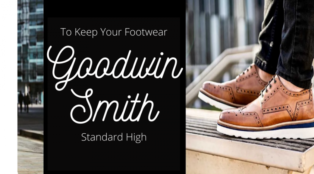 Goodwin Smith to Keep Your Footwear Standards High