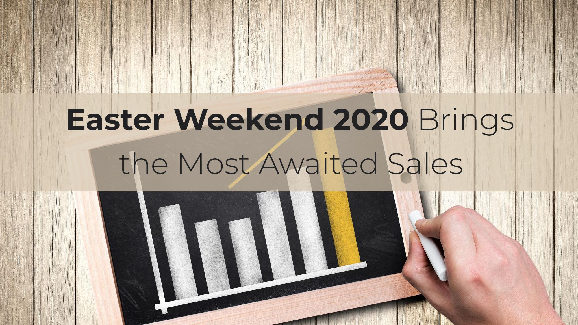 Easter Weekend 2020 Brings the Most Awaited Sales
